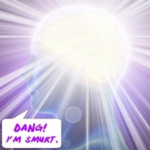 Dang, I'm smurt!