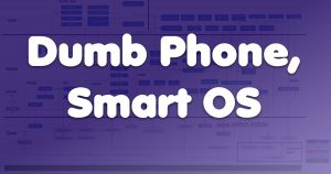 A Smart OS for Dumb Phones